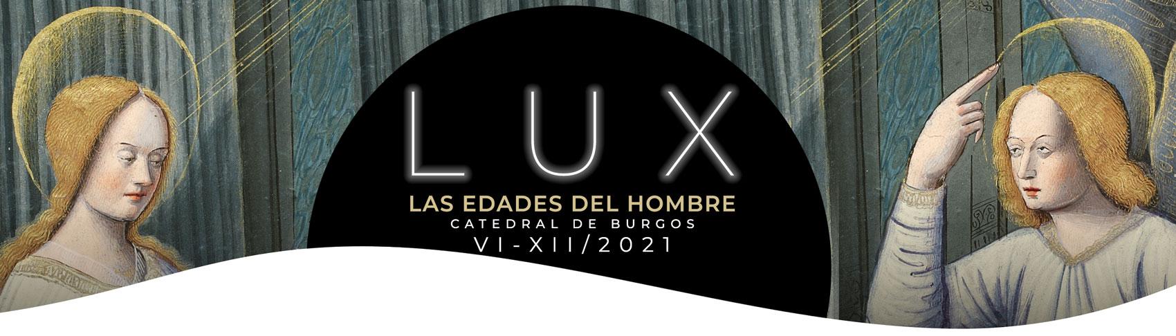 LAS EDADES DEL HOMBRE - LUX, CATEDRAL DE BURGOS, JUNIO A DICIEMBRE 2021