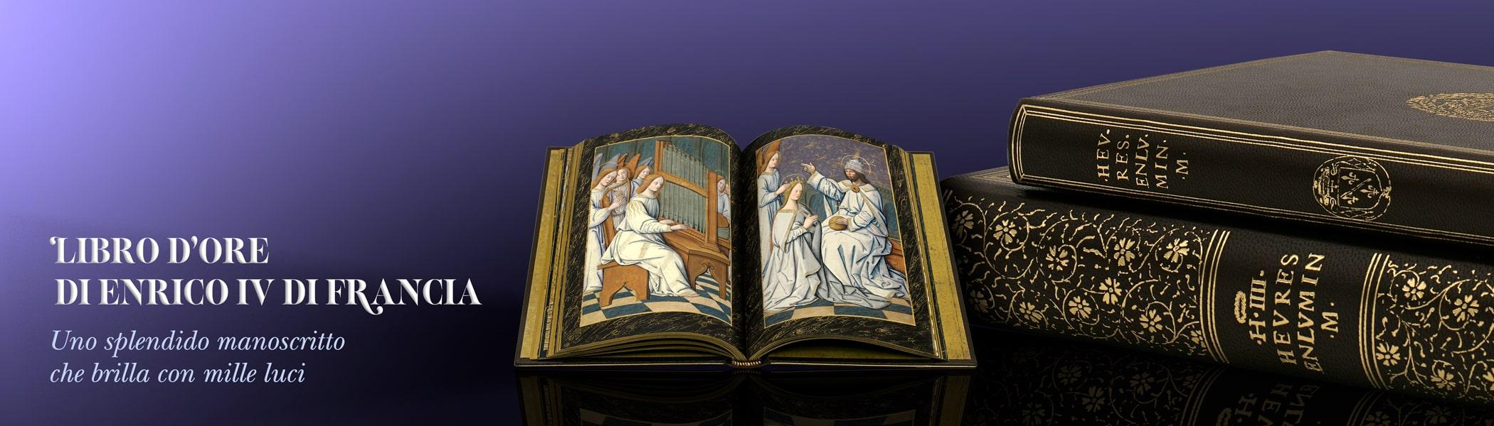 Libro d´ore di Enrico IV di Francia. Uno splendido manoscritto che brilla con mille luci.